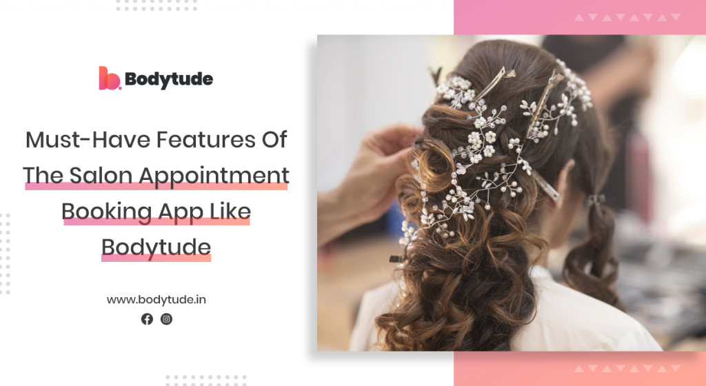 Must-have features of the salon appointment booking app like Bodytude