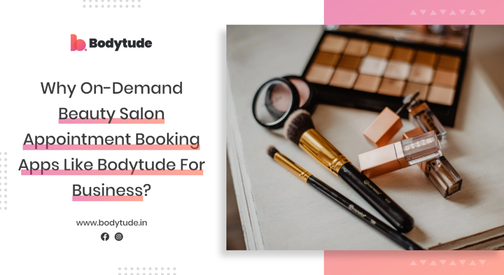 Why on-demand beauty salon appointment booking apps like Bodytude for Business